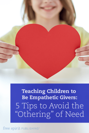"Teaching Children to Be Empathetic Givers: 5 Tips to Avoid the ""Othering"" of Need"