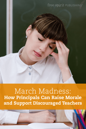 March Madness: How Principals Can Raise Morale and Support Discouraged Teachers