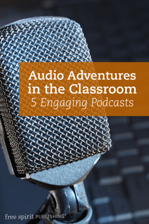 Audio Adventures in the Classroom: 5 Engaging Podcasts