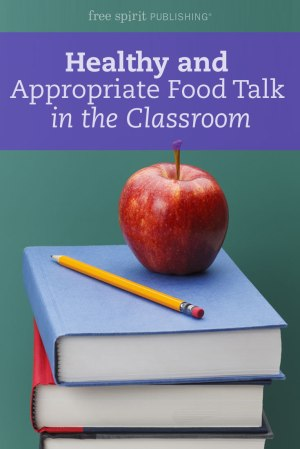 Healthy and Appropriate Food Talk in the Classroom