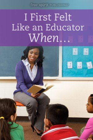 I First Felt Like an Educator When . . .