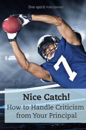 Nice Catch! How to Handle Criticism from Your Principal