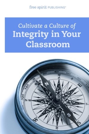 Cultivate a Culture of Integrity in Your Classroom