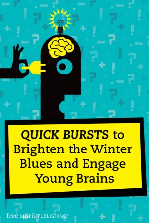 Quick Bursts to Brighten the Winter Blues and Engage Young Brains