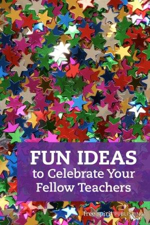 Fun Ideas to Celebrate Your Fellow Teachers