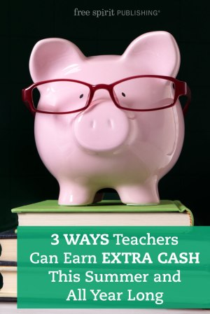 Three Ways Teachers Can Earn Extra Cash This Summer and All Year Long