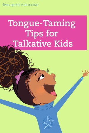 Tongue-Taming Tips for Talkative Kids