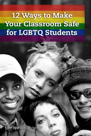 12 Ways to Make Your Classroom Safe for LGBTQ Students