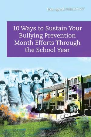10 Ways to Sustain Your Bullying Prevention Month Efforts Through the School Year
