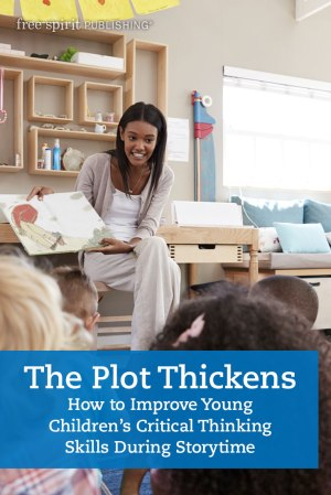 The Plot Thickens: How to Improve Young Children's Critical Thinking Skills During Storytime