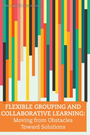 Flexible Grouping and Collaborative Learning: Moving from Obstacles Toward Solutions