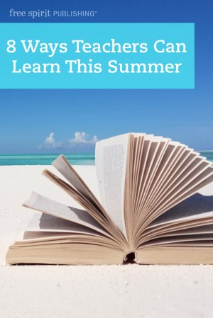 8 Ways Teachers Can Learn This Summer