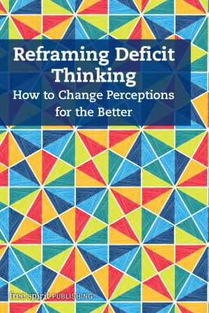 Reframing Deficit Thinking: How to Change Perceptions for the Better