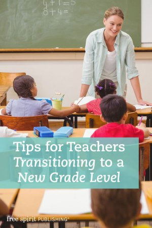 Tips for Teachers Transitioning to a New Grade Level