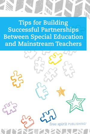 Tips for Building Successful Partnerships Between Special Education and Mainstream Teachers