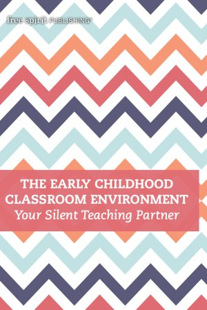 The Early Childhood Classroom Environment: Your Silent Teaching Partner