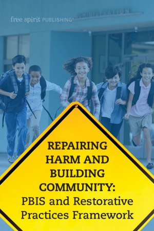 Repairing Harm and Building Community: PBIS and Restorative Practices Framework