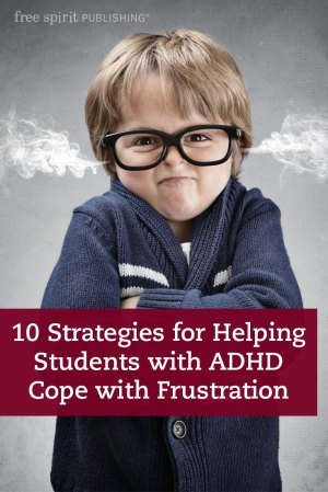 10 Strategies for Helping Students with ADHD Cope with Frustration