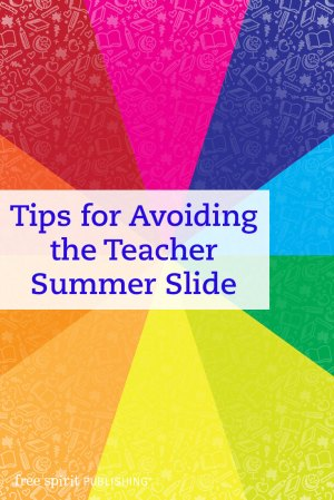 Tips for Avoiding the Teacher Summer Slide