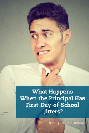 What Happens When the Principal Has First-Day-of-School Jitters?
