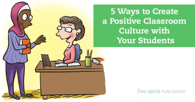 5 Ways to Create a Positive Classroom Culture with Your Students