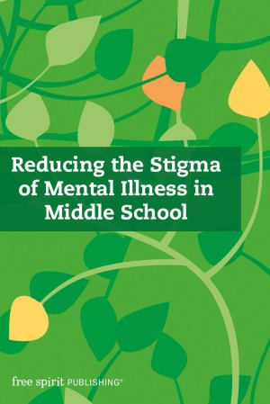 Reducing the Stigma of Mental Illness in Middle School