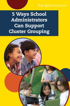 5 Ways School Administrators Can Support Cluster Grouping