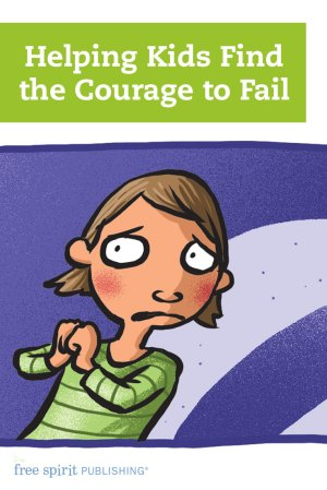 Helping Kids Find the Courage to Fail