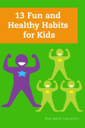 13 Fun and Healthy Habits for Kids