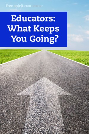 Educators: What Keeps You Going?