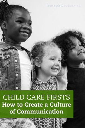 Child Care Firsts: How to Create a Culture of Communication