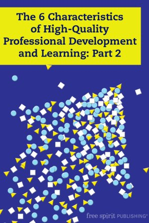 The 6 Characteristics of High-Quality Professional Development and Learning: Part 2