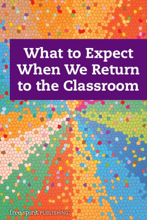What to Expect When We Return to the Classroom