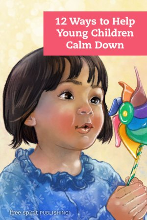 12 Ways to Help Young Children Calm Down