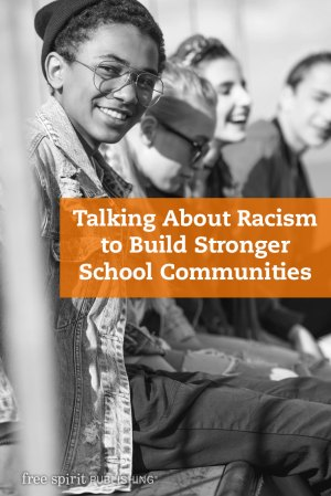 Talking About Racism to Build Stronger School Communities