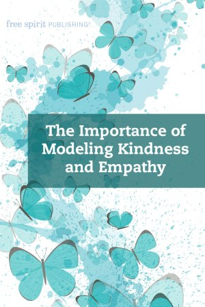 The Importance of Modeling Kindness and Empathy