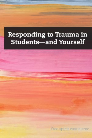 Responding to Trauma in Students—and Yourself