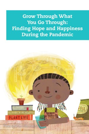 Grow Through What You Go Through: Finding Hope and Happiness During the Pandemic