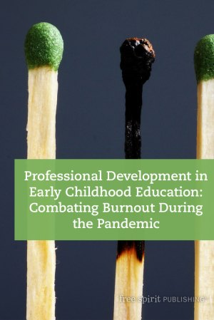 Professional Development in Early Childhood Education: Combating Burnout During the Pandemic
