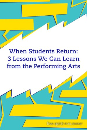 When Students Return: 3 Lessons We Can Learn from the Performing Arts