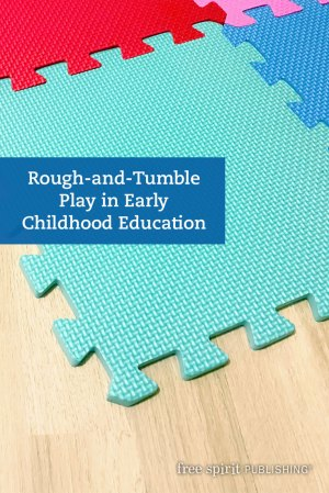 Rough-and-Tumble Play in Early Childhood Education