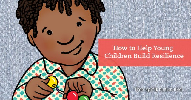 How to Help Young Children Build Resilience