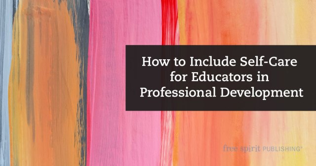 How to Include Self-Care for Educators in Professional Development