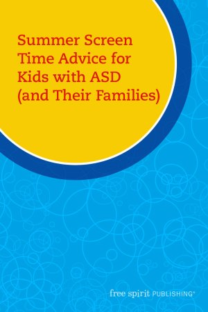 Summer Screen Time Advice for Kids with ASD (and Their Families)