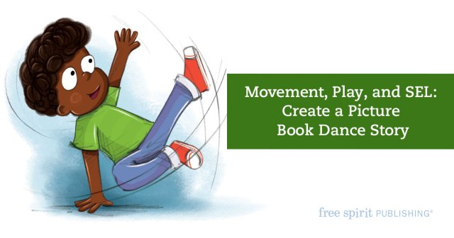 Movement, Play, and SEL: Create a Picture Book Dance Story
