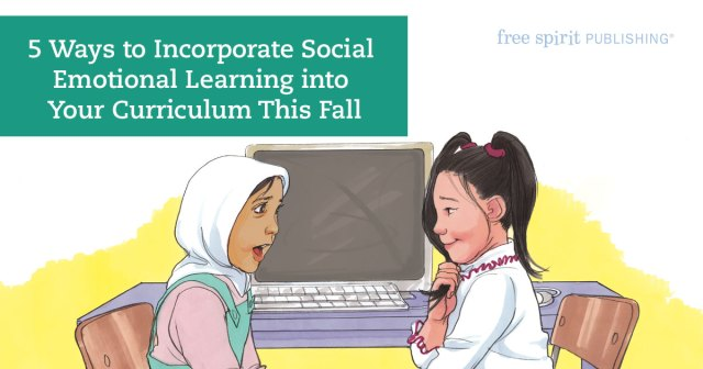 5 Ways to Incorporate Social Emotional Learning into Your Curriculum This Fall