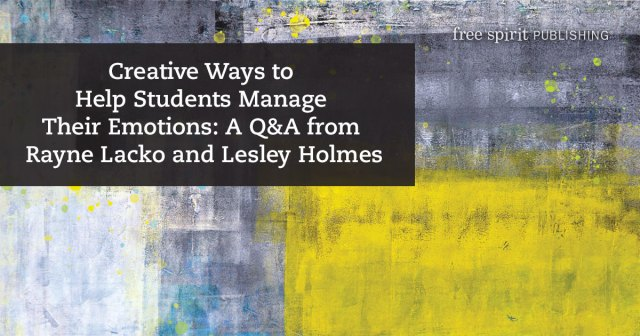 Creative Ways to Help Students Manage Their Emotions: A Q&A from Rayne Lacko and Lesley Holmes