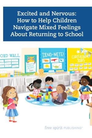 Excited and Nervous: How to Help Children Navigate Mixed Feelings About Returning to School
