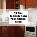 10 Tips To Easily Keep Your Kitchen Clean