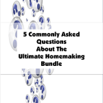 5 Commonly Asked Questions About The Ultimate Homemaking Bundle